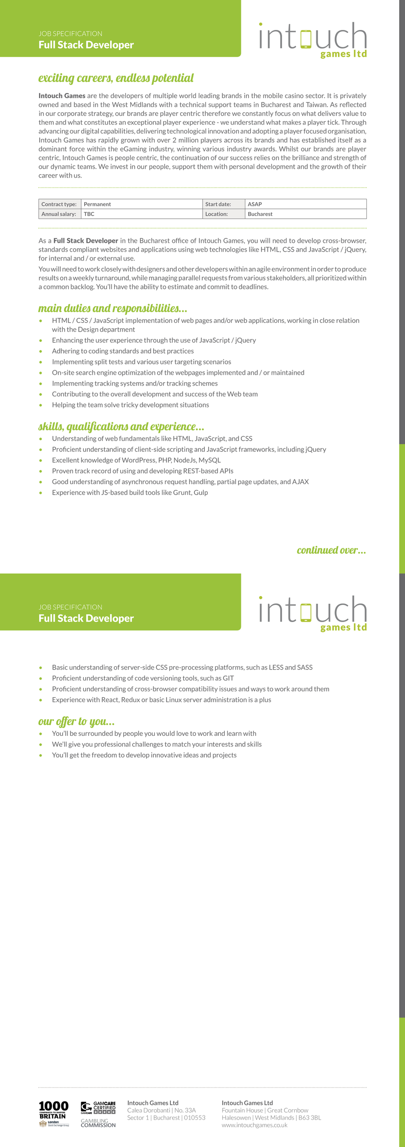 A Full Stack PHP Developer with OO PHP, HTML, CSS, API integration expertise. We will also consider applications from Front End Developers and Back-End Developers with 2-3yrs+ experience. Job Title: Full Stack PHP Developer – LAMP. Location: Bucharest, Romania, Calea Dorobanti, Sector 1, 010553. Salary: €competitive + bonus + benefits. Keywords: PHP, LAMP, MySQL, JavaScript, Web Developer, Full Stack Developer, Back-End, Bucharest, WordPress, CMS.  A Full Stack PHP Developer with OO PHP, HTML, CSS, API integration expertise is highly sought by a multiple award winning, international games software company based in Bucharest who have over 250 employees across 3 international offices in Romania, UK and Taiwan.  In this position, you will have the opportunity to work within our web development team alongside PHP, Front-End Web Developers and Designers for our 4 brand websites; mFortune, Pocketwin, Mr Spin, Dr Slot and be immersed in the latest technologies in a team of outstanding in-house software developers.  The right candidate will also develop, create and maintain a variety of PHP scripts that power our back-office systems for our suite of online games across our 4 brands! This opportunity would ideally suit someone with excellent LAMP stack expertise who is looking to join a multiple award winning game software company with exponential growth plans over the next few years as we continue to adapt, grow and improve our online and mobile based games!  The projects will be challenging and varied and as a company we do everything in-house and this will give you the opportunity to work in a highly skilled team at a company that has been established for over 25 years and with an annual turnover of over £60mn+.  Key skills required:  Excellent OO PHP development experience. Excellent HTML(5), CSS(3), JavaScript/JQuery. Good knowledge of MySQL and/or SQL Server. Excellent LAMP stack skills. WordPress skills.  Nice to have, but not essential skills:   NoSQL database experi