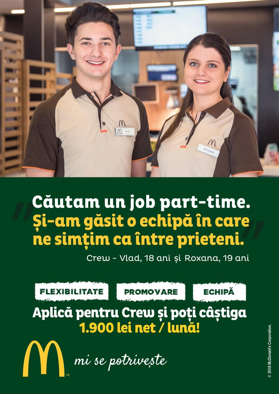 Eşti o persoană energică, dornică să accepte noi provocări și care vrea să lucreze alături de o echipă dinamică? Eşti încă student şi doreşti să acumulezi experienţă profesională? Aplică pentru poziţia de Crew și hai să-i cunoști pe toți colegii cărora jobul la McDonald's li se potrivește!  Te așteaptă numeroase beneficii: un program de lucru flexibil, pregătire profesională, dar şi oportunitatea de promovare într-un timp foarte scurt.  În calitate de lucrător Crew, te vei ocupa de activități variate, care includ toate zonele unui restaurant McDonald's: bucătăria, casa de marcat și sala de mese.  Astfel, ai şansa de a-ți dezvolta setul de abilități practice, dar și pe cele de comunicare, în urma interacțiunii cu clienții.  Beneficii: - Pachet salarial: 3.250 lei brut/lună - veniturile reprezintă salariul brut și valoarea tichetelor de masa + beneficii  - Programe de dezvoltare profesională. McDonald's în RomâniaCei 5.000 de angajați ai McDonald's în România știu ce înseamnă puterea unui zâmbet.Echipa McDonald's e formată din oameni muncitori, ambițioși, pentru care interacțiunea cu alți oameni este o bucurie. În fiecare zi, angajații McDonald's întâmpină peste 200.000 de clienți.Ne dorim să aducem în echipa noastră colegi dornici să învețe și să crească în cadrul unei echipe puternice și ambițioase.McDonald's a deschis primul restaurant în România pe 16 iunie 1995, în Unirea Shopping Center din București. A fost primul pas în construirea unei povești de succes, care se dezvoltă în fiecare an.În 2016, McDonald's în România a devenit Premier Restaurants România, ca urmare a parteneriatului pentru dezvoltare încheiat cu Premier Capital, compania malteză care coordonează operațiunile McDonald's din șase țări europene: Estonia, Grecia, Letonia, Lituania, Malta și România.Astăzi, McDonald's are 74 de restaurante în 22 de orașe din România și este liderul pieței de restaurante cu servire rapidă. În același timp, lanțul McCafé, are în prezent 28 de cafenele în România și cr