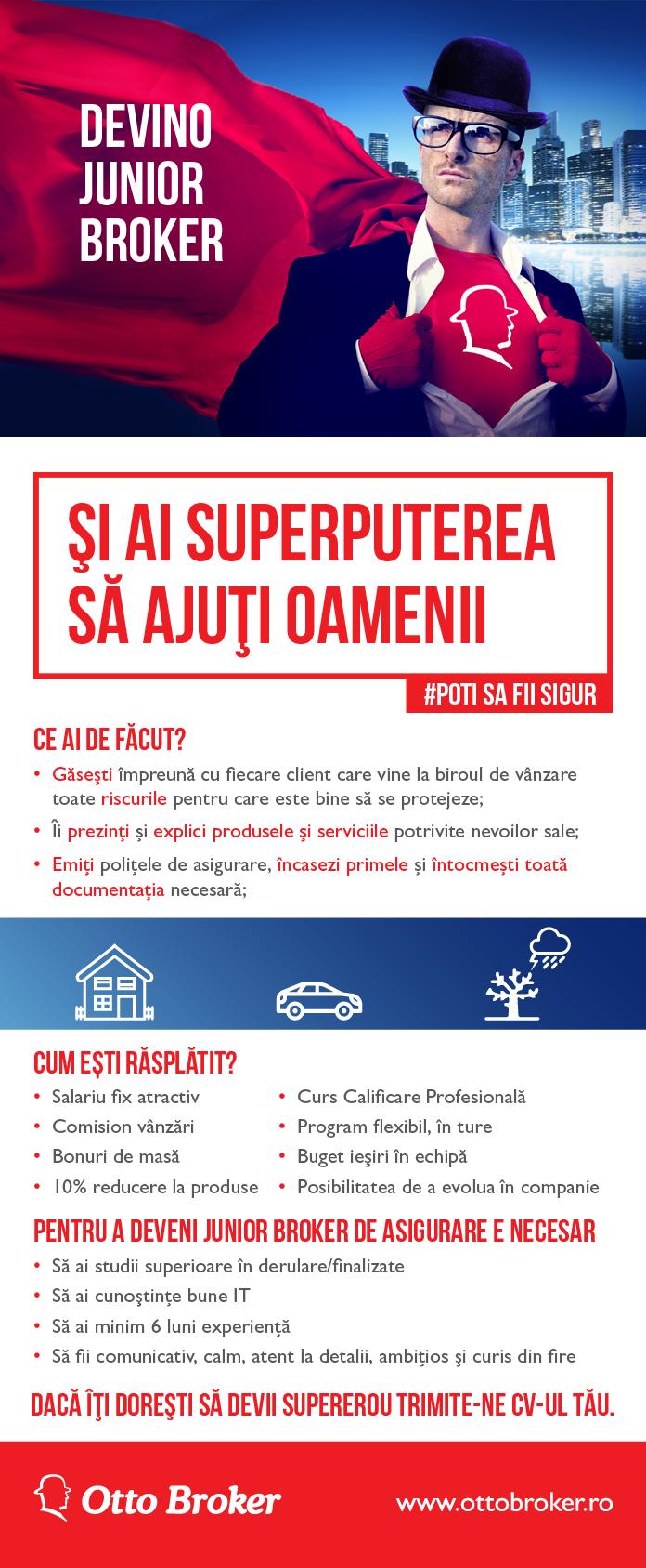 Cine suntem noi?  Suntem primul broker de asigurari autorizat din Romania, cu o experienta de 17 ani in domeniu. Echipa Otto Broker numara acum 130 de angajati proprii, cu o medie de varsta de 25 de ani. Avem 130.000 de clienti, 2 divizii de vanzare: retail si corporate, o retea teritoriala formata din 30 de birouri de vanzare in toata tara si oferim servicii premium in asigurari pentru 400 de companii. Suntem cel mai mare operator de brokeraj de asigurari retail in centre comerciale, fiind partener Carrefour & Cora. Clientii Diviziei Corporate sunt in general, reprezentati ai unor companii romanesti de dimensiuni medii si mari, dar gestionam si riscuri pentru companii multinationale prezente in Romania. In afara de faptul ca ne facem treaba bine, ne place sa ne si distram!