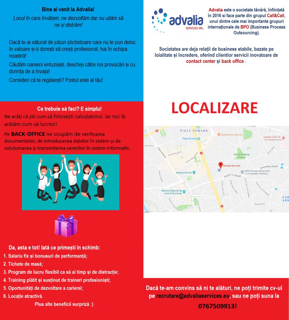 Advalia Services Srl este filiala romaneasca a unuia din cele mai importante grupuri internationale de BPO (Business Process outsourcing).Advalia Services este o societate nou infiintata dar, deja furnizoare de servicii de contact center si back office pentru cele mai importante companii din Romania precum si pentru o cunoscuta firma de pariuri sportive din Italia. Advalia, vine in completarea activităților de contact center tradiționale, dezvoltand o serie de soluții tehnologice inovatoare, cu scopul de a îmbunătăți experiența clienților și de a creste oportunitățile de vânzare si retention.