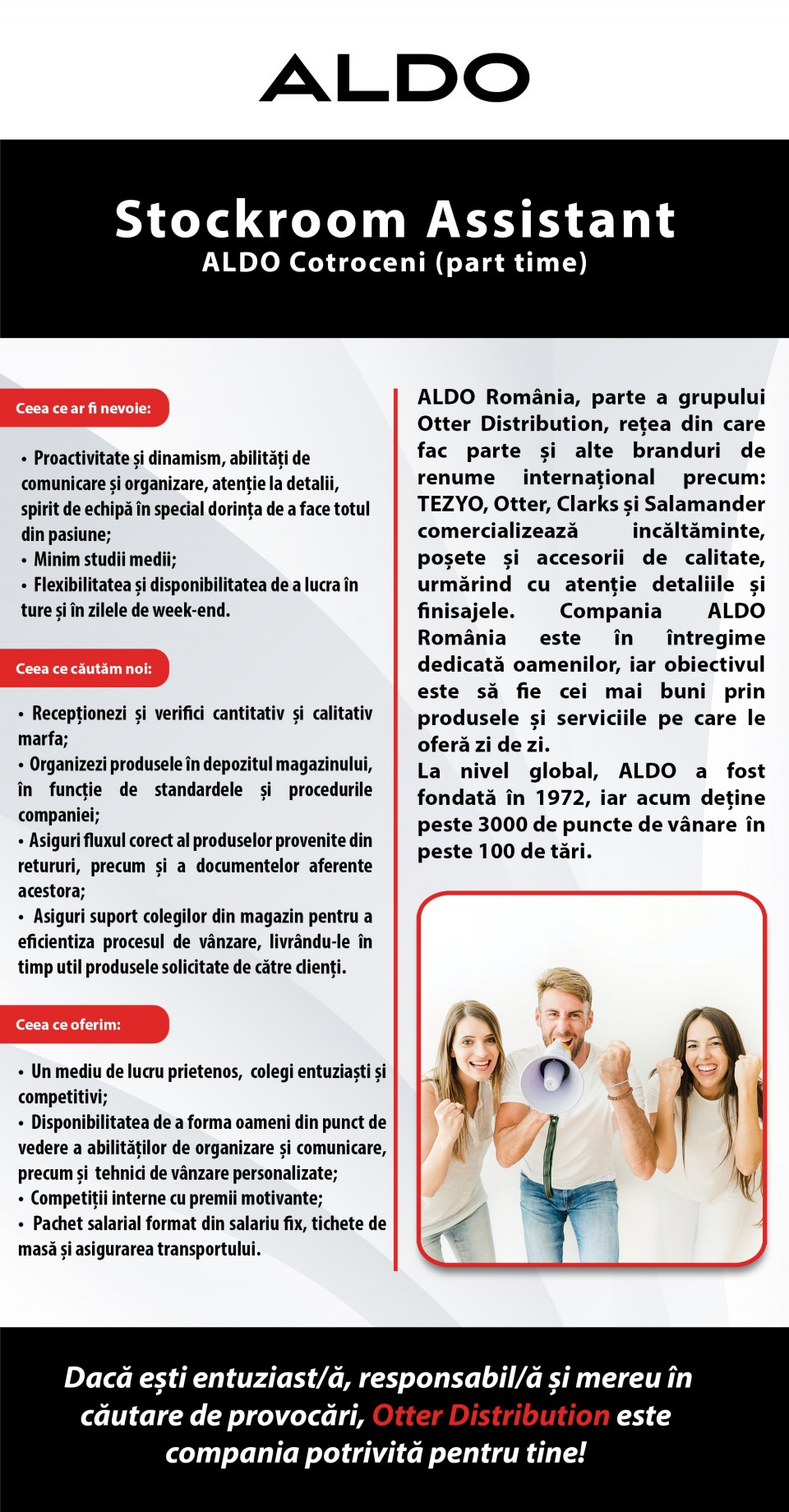Compania Otter a fost infiintata in anul 1997 si are ca obiect de activitate comercializarea produselor de incaltaminte, marochinarie si accesorii. Pentru ca fiecare om este unic si fiecare are stilul sau inconfundabil, Otter a reunit in reteaua sa de magazine marci cu renume international distincte ca stil si imagine: Otter, Tezyo, Salamander, Clarks, Aldo etc. In momentul de fata reteaua de magazine este formata din 65 de magazine localizate in cele mai mari orase ale tarii.
