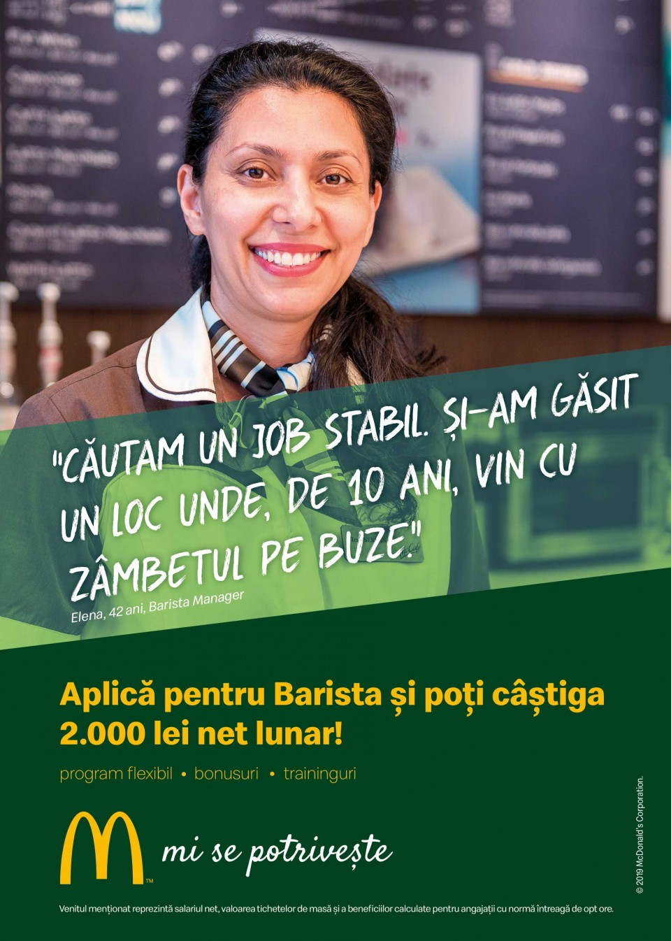 Barista McDonald's în RomâniaCei 5.000 de angajați ai McDonald's în România știu ce înseamnă puterea unui zâmbet.  Echipa McDonald's e formată din oameni muncitori, ambițioși, pentru care interacțiunea cu alți oameni este o bucurie. În fiecare zi, angajații McDonald's întâmpină peste 210.000 de clienți. Ne dorim să aducem în echipa noastră colegi dornici să învețe și să crească în cadrul unei echipe puternice și ambițioase.  McDonald's a deschis primul restaurant în România pe 16 iunie 1995, în Unirea Shopping Center din București. A fost primul pas în construirea unei povești de succes, care se dezvoltă în fiecare an.  În 2016, McDonald's în România a devenit Premier Restaurants România, ca urmare a parteneriatului pentru dezvoltare încheiat cu Premier Capital, compania malteză care coordonează operațiunile McDonald's din șase țări europene: Estonia, Grecia, Letonia, Lituania, Malta și România.  Astăzi, McDonald's are 78 de restaurante în 23 de orașe din România și este liderul pieței de restaurante cu servire rapidă. În același timp, lanțul McCafé, are în prezent 33 de cafenele în România și crește de la an la an.http://mcdonalds.ro