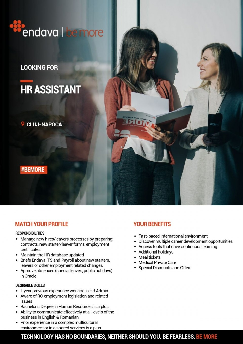 1 year previous experience working in HR Admin Aware of RO employment legislation and related issues Bachelor's Degree in Human Resources is a plus Very well organized and good time manager Ability to communicate effectively at all levels of the business in English & Romanian Prior experience in a complex multicultural environment or in a shared services is a plus  Manage new hires/leavers processes by preparing: contracts, new starter/leaver forms, employment certificates Maintain the HR database updated Register work contracts, addendums and terminations into Revisal Briefs Endava ITS and Payroll about new starters, leavers or other employment related changes Approve absences (special leaves, public holidays) in Oracle Assist with the day-to-day efficient operation of the HR Team   Endava is a global technology company, with over 18 years of experience of working with some of the world's leading Finance, Insurance, Telecommunications, Media, Technology, and Retail companies. Through the Digital Evolution, Agile Transformation and Automation solutions, Endava is helping clients be more engaging, responsive and efficient. Endava has over 5,500 employees located in offices in North America and Western Europe and delivery centres in Colombia, Moldova, Romania, Macedonia, Serbia and Bulgaria.Along with investing in long term customer relationships, Endava recognized the importance of providing rewarding and challenging careers for people and, by doing so, has established itself as the employer of choice for the best and brightest engineers.
