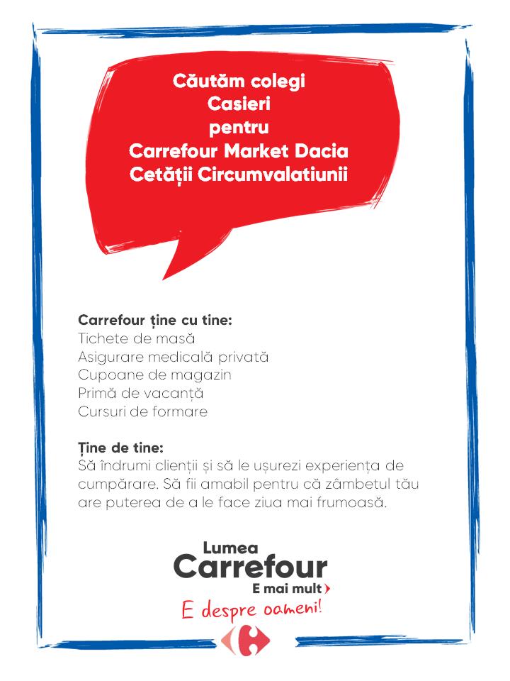 Carrefour ține cu tine: Tichete de masă Asigurare medicală privată Cupoane de magazin Primă de vacanță Cursuri de formare   Ține de tine: Să îndrumi clienții și să le ușurezi experiența de cumpărare. Să fii amabil pentru că zâmbetul tău are puterea de a le face ziua mai frumoasă. Carrefour ține cu tine: Tichete de masă Asigurare medicală privată Cupoane de magazin Primă de vacanță Cursuri de formare   Ține de tine: Să îndrumi clienții și să le ușurezi experiența de cumpărare. Să fii amabil pentru că zâmbetul tău are puterea de a le face ziua mai frumoasă.  casa de marcat casier comercial lucrator universal lucrator comercial Lumea Carrefour e mai mult. E despre oameni!Lumea noastră? E despre prietenia fără vârstă și bucuria de a fi buni în ceea ce facem. Despre diversitatea meseriilor, dar mai ales despre diversitatea membrilor unei mari familii. Despre emoția primului job și satisfacția pe care o avem când suntem de ajutor.Fiecare dintre noi avem trăsături care ne fac să fim unici și valoroși. Suntem diferiți și în același timp suntem la fel ca toți românii: vrem să fim liberi, să alegem, să ne exprimăm punctul de vedere, să ne simțim bine.
