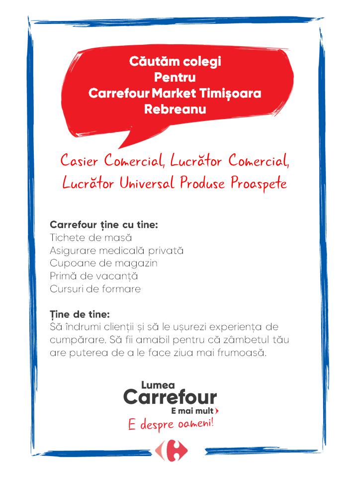 Carrefour ține cu tine: Tichete de masă Asigurare medicală privată Cupoane de magazin Primă de vacanță Cursuri de formare   Ține de tine: Să îndrumi clienții și să le ușurezi experiența de cumpărare. Să fii amabil pentru că zâmbetul tău are puterea de a le face ziua mai frumoasă. Carrefour ține cu tine: Tichete de masă Asigurare medicală privată Cupoane de magazin Primă de vacanță Cursuri de formare   Ține de tine: Să îndrumi clienții și să le ușurezi experiența de cumpărare. Să fii amabil pentru că zâmbetul tău are puterea de a le face ziua mai frumoasă.  casier casa de marcat lucrator comercial lucrator universal lucrator universal produse proaspete Lumea Carrefour e mai mult. E despre oameni!Lumea noastră? E despre prietenia fără vârstă și bucuria de a fi buni în ceea ce facem. Despre diversitatea meseriilor, dar mai ales despre diversitatea membrilor unei mari familii. Despre emoția primului job și satisfacția pe care o avem când suntem de ajutor.Fiecare dintre noi avem trăsături care ne fac să fim unici și valoroși. Suntem diferiți și în același timp suntem la fel ca toți românii: vrem să fim liberi, să alegem, să ne exprimăm punctul de vedere, să ne simțim bine.