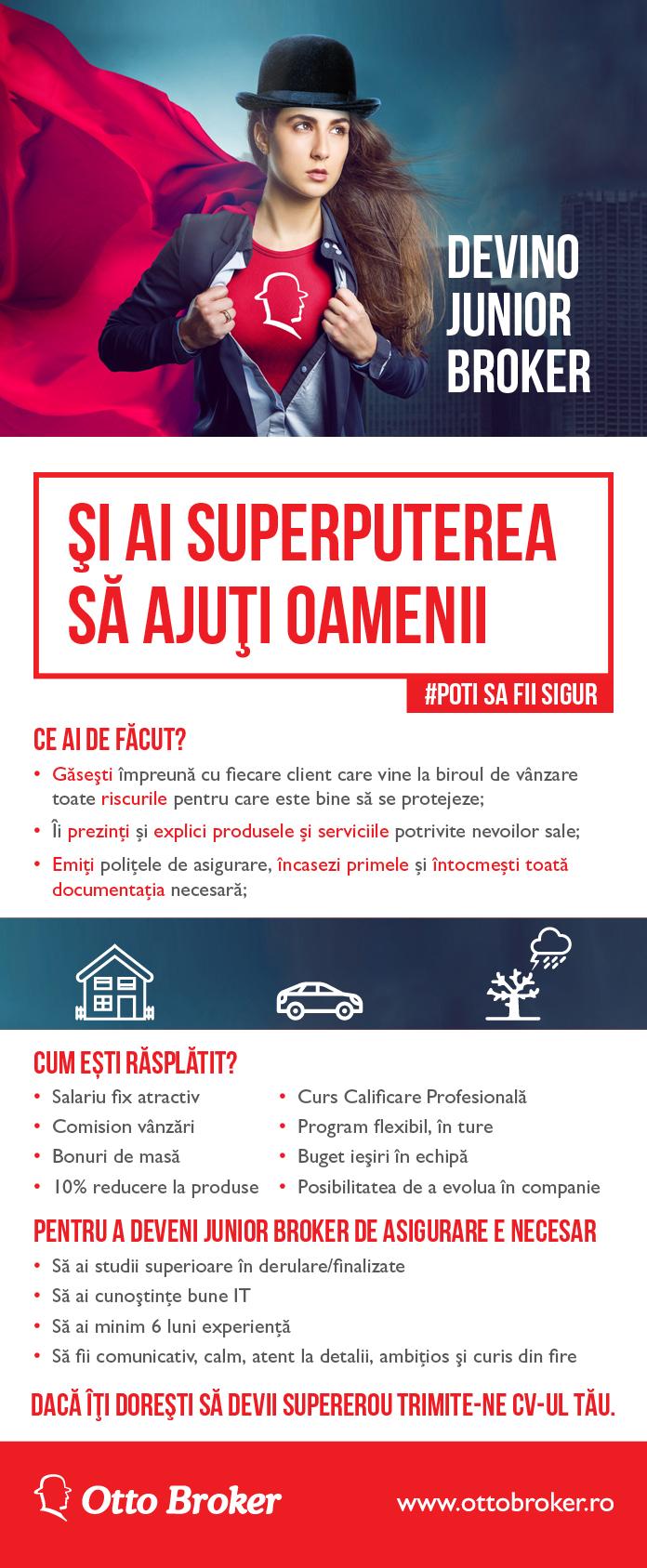 Cine suntem noi?  Suntem primul broker de asigurari autorizat din Romania, cu o experienta de 18 ani in domeniu. Echipa Otto Broker numara acum 130 de angajati proprii, cu o medie de varsta de 25 de ani. Avem 130.000 de clienti, 2 divizii de vanzare: retail si corporate, o retea teritoriala formata din 30 de birouri de vanzare in toata tara si oferim servicii premium in asigurari pentru 400 de companii. Suntem cel mai mare operator de brokeraj de asigurari retail in centre comerciale, fiind partener Carrefour & Cora. Clientii Diviziei Corporate sunt in general, reprezentati ai unor companii romanesti de dimensiuni medii si mari, dar gestionam si riscuri pentru companii multinationale prezente in Romania. In afara de faptul ca ne facem treaba bine, ne place sa ne si distram!