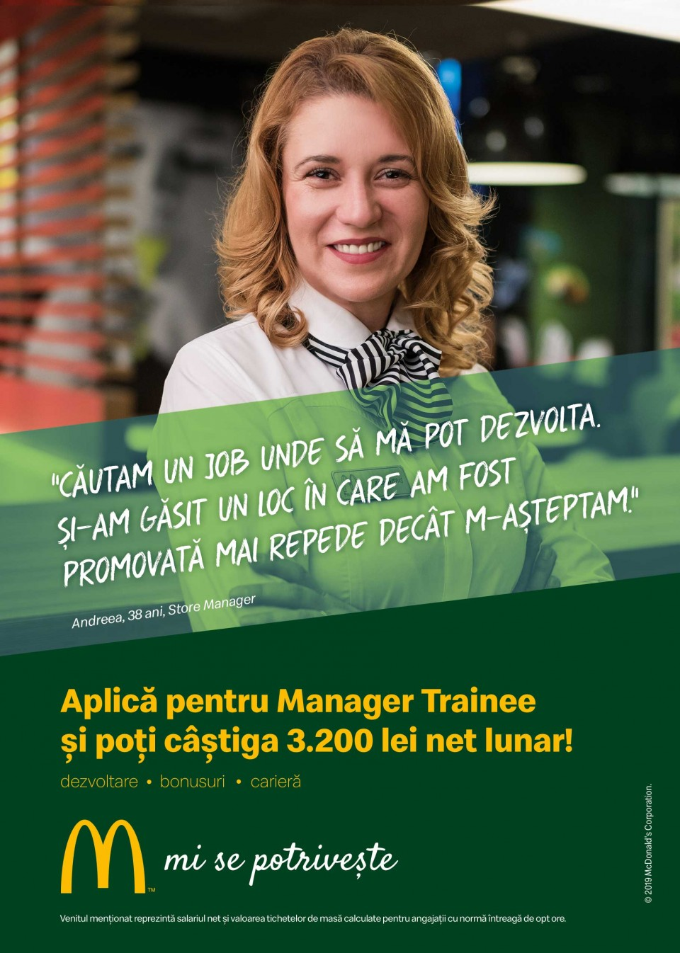 McDonald's în RomâniaCei 5.000 de angajați ai McDonald's în România știu ce înseamnă puterea unui zâmbet.  Echipa McDonald's e formată din oameni muncitori, ambițioși, pentru care interacțiunea cu alți oameni este o bucurie. În fiecare zi, angajații McDonald's întâmpină peste 210.000 de clienți. Ne dorim să aducem în echipa noastră colegi dornici să învețe și să crească în cadrul unei echipe puternice și ambițioase.  McDonald's a deschis primul restaurant în România pe 16 iunie 1995, în Unirea Shopping Center din București. A fost primul pas în construirea unei povești de succes, care se dezvoltă în fiecare an.  În 2016, McDonald's în România a devenit Premier Restaurants România, ca urmare a parteneriatului pentru dezvoltare încheiat cu Premier Capital, compania malteză care coordonează operațiunile McDonald's din șase țări europene: Estonia, Grecia, Letonia, Lituania, Malta și România.  Astăzi, McDonald's are 78 de restaurante în 23 de orașe din România și este liderul pieței de restaurante cu servire rapidă. În același timp, lanțul McCafé, are în prezent 33 de cafenele în România și crește de la an la an.http://mcdonalds.ro