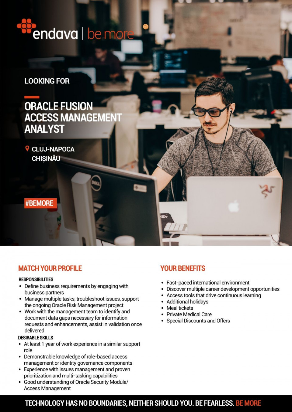 At least 1 year of work experience in a similar support role Demonstrable knowledge of role-based access management or identity governance components Experience in Oracle system configurations/setups and solving capabilities Experience with issues management and proven prioritization and multi-tasking capabilities Good understanding of Oracle Security Module/ Access Management Experience in Audit procedures, SOD and Oracle Roles/Responsibility definition Excellent IT skills with knowledge of MS Word, Excel, and Outlook. Strong work ethic and can-do attitude Ability to communicate effectively at all levels of thе business in English & Romanian Spanish skills would be a plus Definе business rеquirеments by engаging with business partners Engаgе with intеrnal business users аcross differеnt business functions to аnаlyzе and аddrеss rеquirements rеlatеd to Oracle access management Manage multiple tasks, troubleshoot issues, support the ongoing Oracle Risk Management project Ensure the access management related audit Controls relating to Oracle Support Centre are designed, implemented in accordance with prescribed SOX requirements Work with the management team to identify and document data gaps necessary for information requests and enhancements, assist in validation once delivered Work with minimal supervision Endava is a leading European IT services organisation with over 6,200 staff. Headquartered in London, Endava has offices in the UK (London), Germany (Frankfurt), Netherlands (Amsterdam), Denmark (Copenhagen), Romania (Bucharest, Cluj and Iasi), Moldova (Chisinau), Serbia (Belgrade), Bulgaria (Sofia), Macedonia (Skopje), USA (New York, Atlanta, New Jersey, and Seattle), Colombia (Bogota and Medellín) Argentina (Buenos Aires, Paraná and Rosario), Venezuela (Caracas) and Uruguay (Montevideo).Endava's focus is on helping people to be successful: the people who work for us, the people who engage with us, and the people who use the systems and applications we design, bu