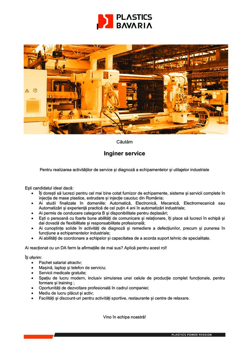 Inginer service  Pentru realizarea activităților de service și diagnoză a echipamentelor și utilajelor industriale  Ești candidatul ideal dacă:  Îți dorești să lucrezi pentru cel mai bine cotat furnizor de echipamente, sisteme și servicii complete în injecția de mase plastice, extrudare și injecție cauciuc din România;  Ai studii finalizate în domeniile: Automatică, Electronică, Mecanică, Electromecanică sau Automatizări și experiență practică de cel puțin 4 ani în automatizări industriale;  Ai permis de conducere categoria B și disponibilitate pentru deplasări;  Ești o persoană cu foarte bune abilități de comunicare și relaționare, îți place să lucrezi în echipă și dai dovadă de flexibilitate și responsabilitate profesională;  Ai cunoștințe solide în activități de diagnoză și remediere a defecțiunilor, precum și punerea în funcțiune a echipamentelor industriale;  Ai abilități de coordonare a echipelor și capacitatea de a acorda suport tehnic de specialitate. Ai reacționat cu un DA ferm la afirmațiile de mai sus? Aplică pentru acest rol! Îți oferim:  Pachet salarial atractiv;  Mașină, laptop și telefon de serviciu;  Servicii medicale gratuite;  Spațiu de lucru modern, inclusiv simularea unei celule de producție complet funcționale, pentru formare și training ;  Oportunități de dezvoltare profesională în cadrul companiei;  Mediu de lucru plăcut și activ;  Facilități și discount-uri pentru activități sportive, restaurante și centre de relaxare.           Ești candidatul ideal dacă:  Îți dorești să lucrezi pentru cel mai bine cotat furnizor de echipamente, sisteme și servicii complete în injecția de mase plastice, extrudare și injecție cauciuc din România; Ai studii finalizate în domeniile: Automatică, Electronică, Mecanică, Electromecanică sau Automatizări și experiență practică de cel puțin 4 ani în automatizări industriale; Ai permis de conducere categoria B și disponibilitate pentru deplasări; Ești o persoană cu foarte bune abilități de comunicare și relaționare, î