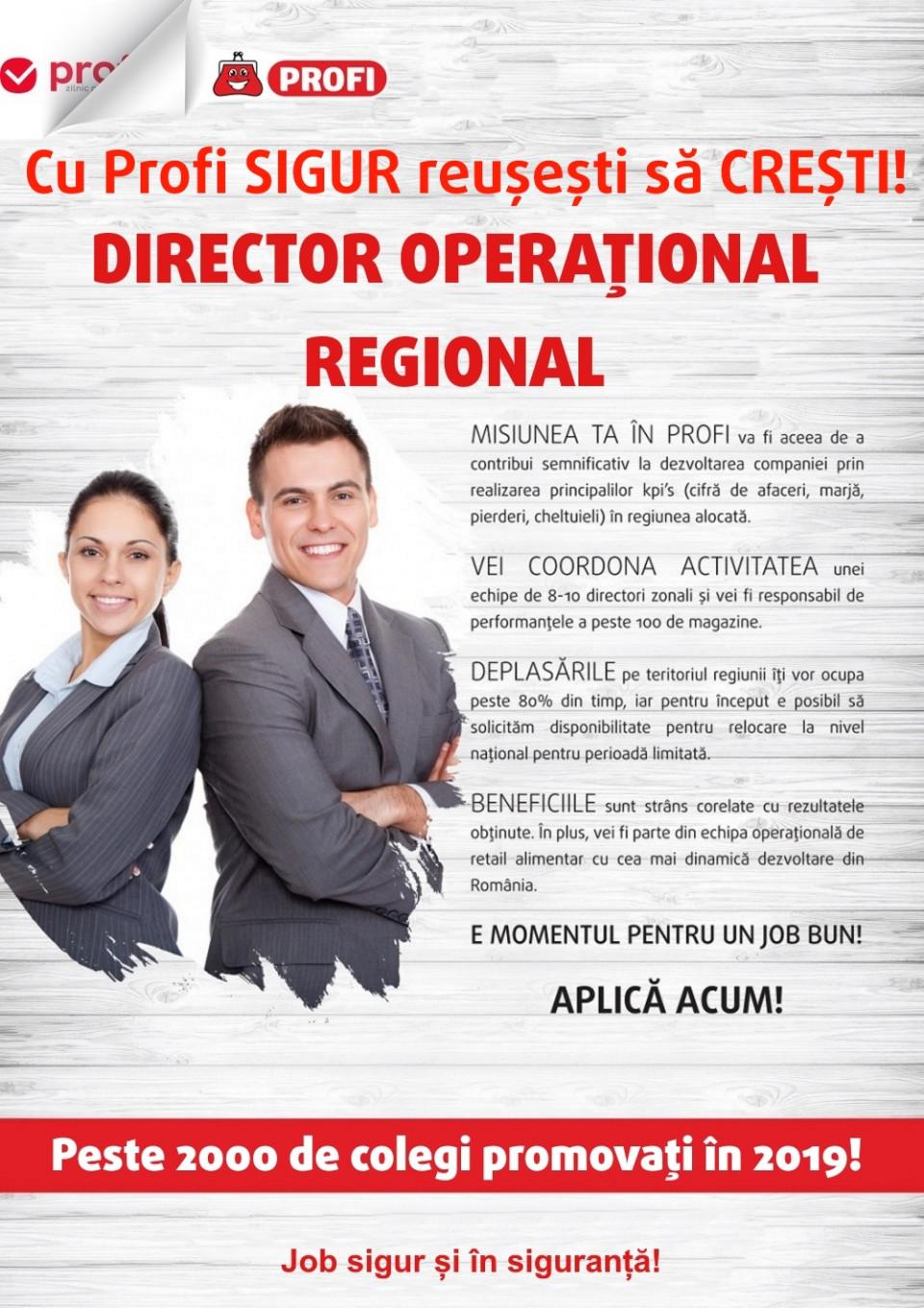 Director Operational Regional   De peste 20 ani, lanțul de magazine PROFI se dezvoltă continuu, având o expansiune accelerată, planificând să depășească în 2020 pragul de 1.300 de magazine în toată țara. PROFI este un angajator de top din retailul modern, cu o echipă dinamică, flexibilă și ambițioasă, formată din peste 21.000 de angajați. Susținem dezvoltarea și creșterea armonioasă a companiei PROFI prin identificarea de noi membri, deschiși, implicați și dornici să se dezvolte profesional într-un mediu competitiv. Abia așteptăm să aflăm mai multe și despre tine și să ne cunoaștem!