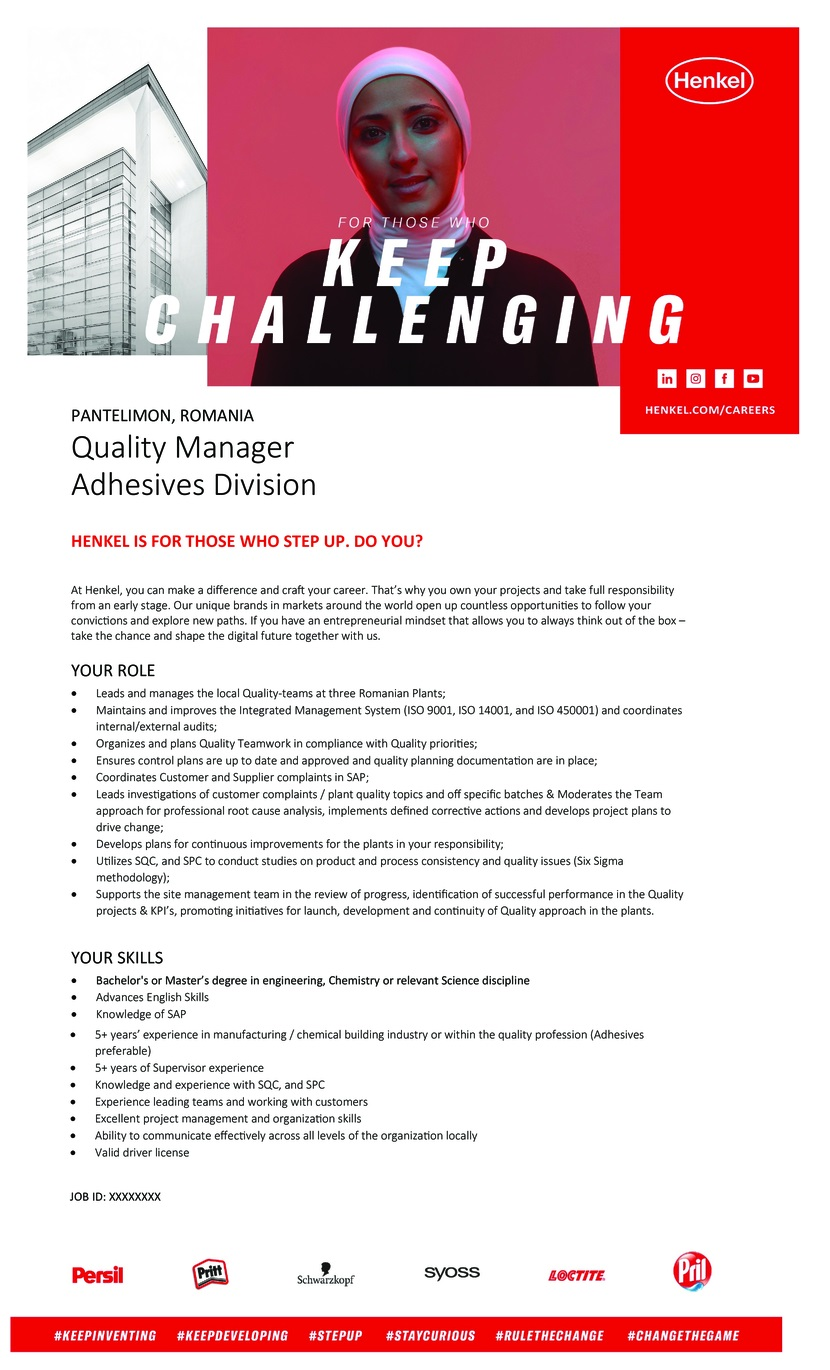 Quality Manager Romania  HENKEL IS FOR THOSE WHO STEP UP. DO YOU?  At Henkel, you can make a difference and craft your career. That's why you own your projects and take full responsibility from an early stage. Our unique brands in markets around the world open up countless opportunities to follow your convictions and explore new paths. If you have an entrepreneurial mindset that allows you to always think out of the box - take the chance and shape the digital future together with us.  YOUR ROLE  Leads and manages the local Quality-teams at three Romanian Plants; Maintains and improves the Integrated Management System (ISO 9001, ISO 14001, and ISO 450001) and coordinates internal/external audits; Organizes and plans Quality Teamwork in compliance with Quality priorities; Ensures control plans are up to date and approved and quality planning documentation are in place; Coordinates Customer and Supplier complaints in SAP; Leads investigations of customer complaints / plant quality topics and off specific batches & Moderates the Team approach for professional root cause analysis, implements defined corrective actions and develops project plans to drive change; Develops plans for continuous improvements for the plants in your responsibility; Utilizes SQC, and SPC to conduct studies on product and process consistency and quality issues (Six Sigma methodology); Supports the site management team in the review of progress, identification of successful performance in the Quality projects & KPI's, promoting initiatives for launch, development and continuity of Quality approach in the plants.  YOUR SKILLS  Bachelor's or Master's degree in engineering, Chemistry or relevant Science discipline Advances English Skills Knowledge of SAP 5+ years' experience in manufacturing / chemical building industry or within the quality profession (Adhesives preferable) 5+ years of Supervisor experience Knowledge and experience with SQC, and SPC Experience leading teams and working with customer