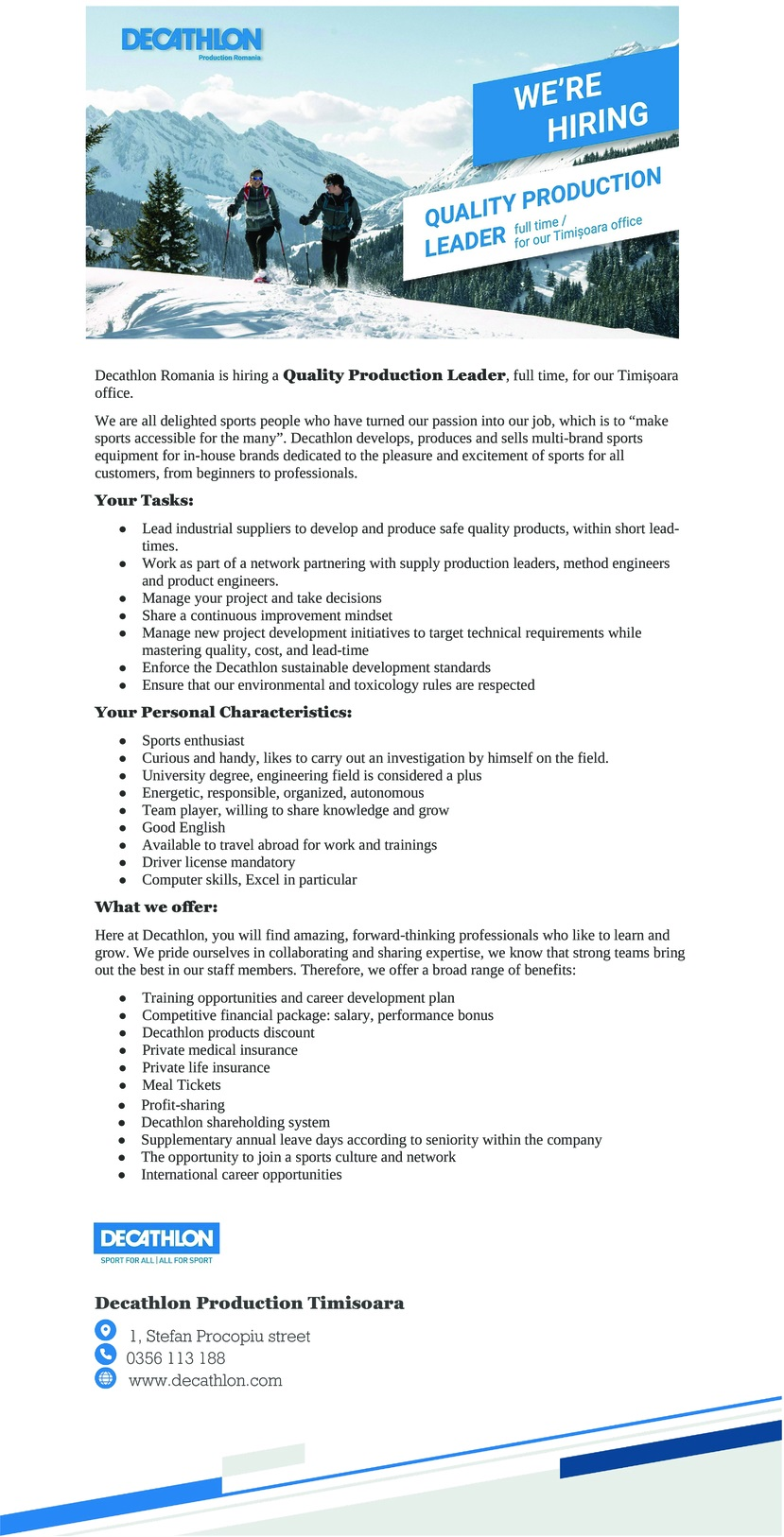 """Your Personal Characteristics:  -sports enthusiast -curious and handy, like to carry out investigation by himself on the field. -engineering studies ( it is a plus) -energetic, responsible, organized, autonomous -team spirit, willing to share -good English -available to travel abroad for work and training's -driver license mandatory -computer skills Your Tasks:  -manage each supplier to develop and produce safe quality products, within short lead-times. -you work in a network with team partners, supply production leader, method engineer and product engineer. -to manage your project and take the decision. -evaluate and ensure the quality of your products during production -share continuous improvement mindset -manage new project development to reach technical requirement while mastering quality, cost, and lead-time -enforce the Decathlon social charter -ensure that our environmental and toxicology rules are respected   What we offer:  Here at Decathlon, you will find amazing, forward-thinking professionals who like to learn and grow. We pride ourselves in collaborating and sharing expertise, we know that strong teams bring out the best in our staff members. Therefore, we offer a broad range of benefits: Training opportunities and career development plan; Competitive financial package: salary, performance bonus Decathlon products discount Private medical insurance; Private life insurance Exceptional office comfort Profit sharing Decathlon shareholding system Supplementary annual leave days according to seniority within the company We are all delighted sports people who have turned our passion into our job, which is to """"make sports accessible for the many""""Decathlon develops, produces and sells multi-brand sports equipment for in-house brands dedicated to the pleasure and excitement of sports for all customers, from beginners to professionals."""