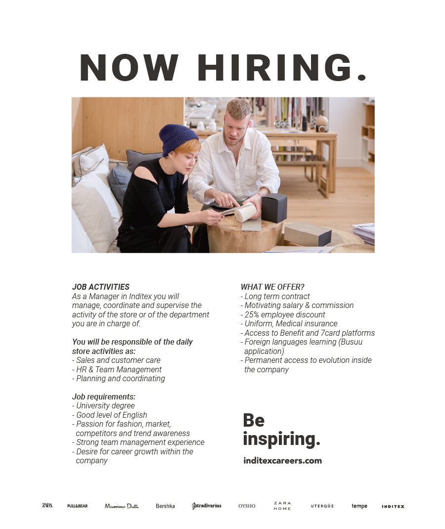Job requirements:  University degree Good level of English Experience on a leading position in fashion retail or in retail Passion for fashion, market, competitors and trend awareness Strong team management experience Desire for career growth within the company   JOB ACTIVITIESAs a Manager in Inditex you will manage, coordinate and supervise the activity of the store or of the department you are in charge of.You will be responsible of the daily store activities as:  Sales and customer care: use commercial information and product knowledge to drive sales and other activities in the store using the internal provided tools, provides highest level of care to customers HR & Team Management: recruits, interviews, develops and maintains a strong team, ensures that induction and relevant training are carried out for all employees, recognizes potential candidates for promotion Planning and coordinating: prioritizes tasks to maximize efficiency of the team, takes initiative to accomplish all set goals, leads and motivates teams by setting the example   JOB REQUIREMENTS   University degree Good level of English Passion for fashion, market, competitors and trend awareness Strong team working experience Desire for career growth within the company   SPECIFIC QUALITIES OF THE JOB   Ability to lead by example, motivate and develop staff Strong organization and time management skills Schedules and executes multiple tasks simultaneously Goal oriented Flexibility and problem solving ability Uses initiative to seek proactive solutions Excellent communication and interpersonal skills Ability to work autonomously and as part of a team   WHAT WE OFFER?   Long term contract Motivating salary & commission 25% employee discount Uniform Medical insurance Access to Benefit and 7card platforms Foreign languages learning (Busuu application) Permanent access to evolution inside the company (in Romania or other countries).   Inditex is one of the worlds largest fashion distributors, with eight sal