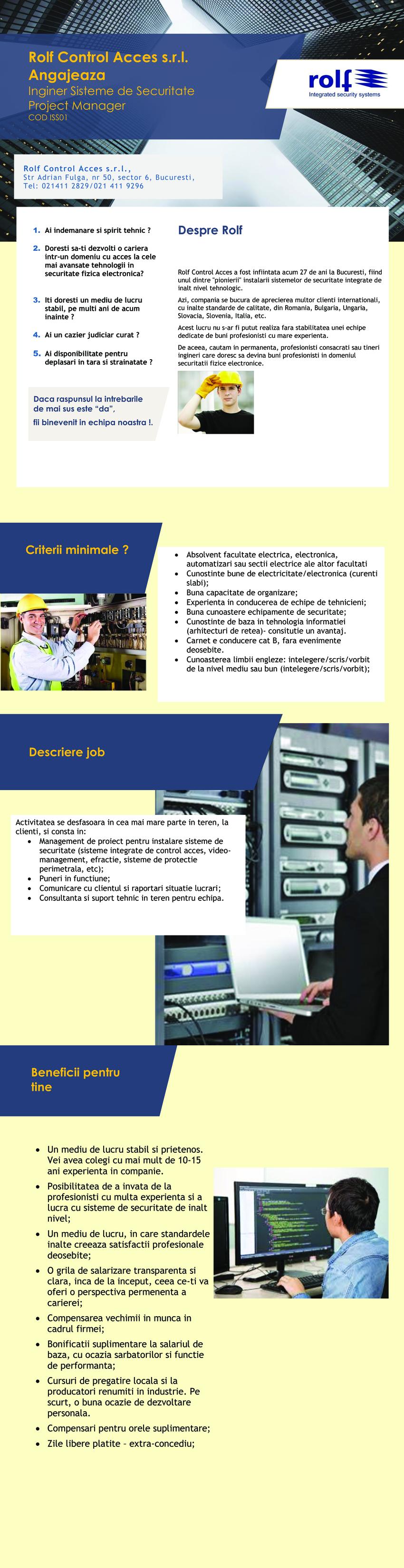 Inginer Sisteme de Securitate  Rolf Control Acces a fost infiintata acum 25 de ani la Bucuresti.Activitatile noastre principale sunt: proiectare, instalare si intretinerea sistemelor integrate de securitate pentru industrie si sectorul comercial. Suntem o companie care furnizeaza,