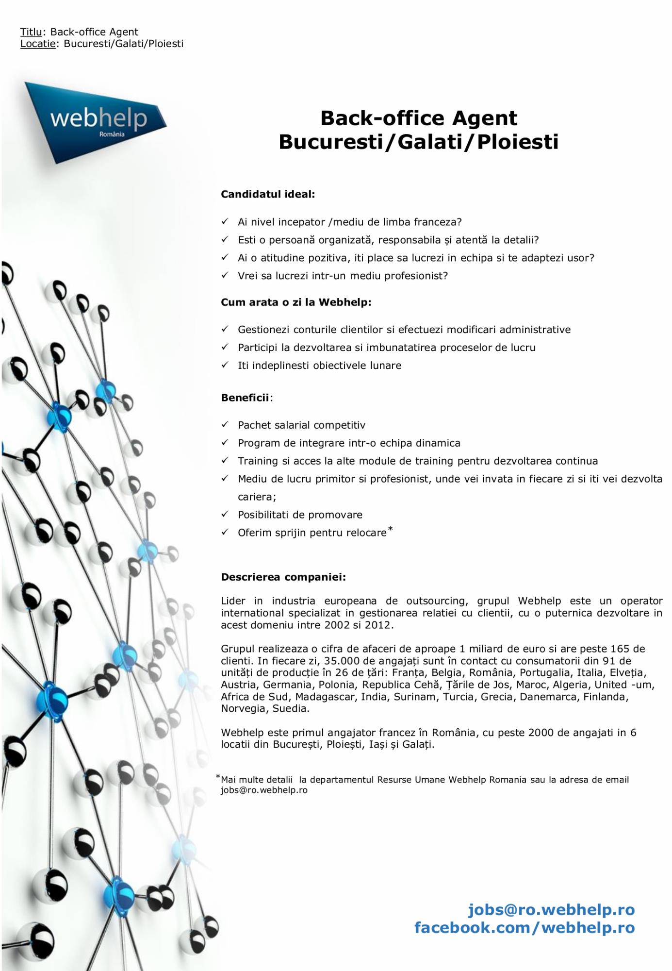 Webhelp este primul angajator francez în România, cu peste 2000 de angajati in 6 locatii din București, Ploiești, Iași și Galați.
